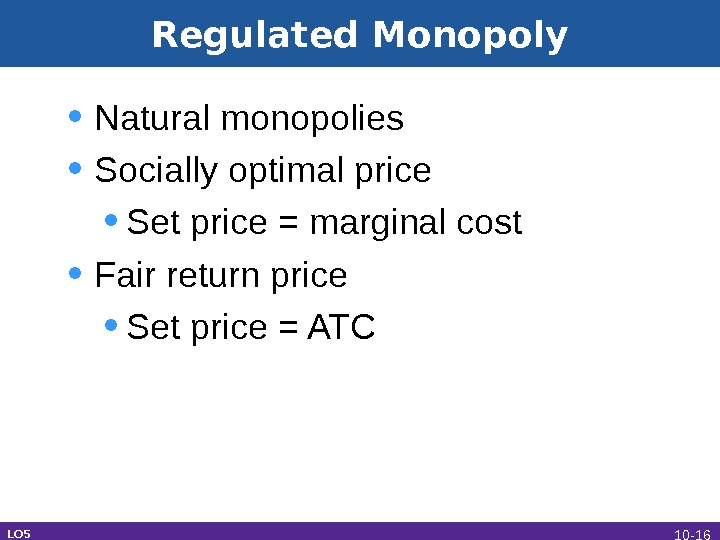 Regulated Monopoly • Natural monopolies • Socially optimal price • Set price = marginal cost •
