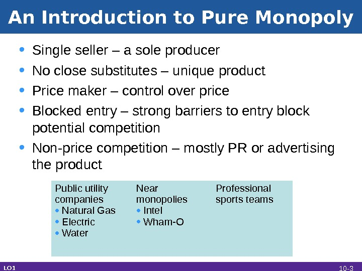 An Introduction to Pure Monopoly • Single seller – a sole producer • No close substitutes