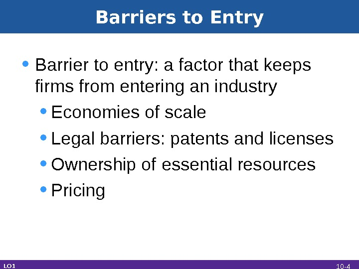 Barriers to Entry • Barrier to entry: a factor that keeps firms from entering an industry