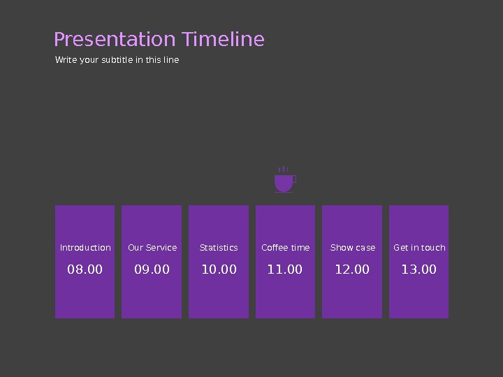 Presentation Timeline Write your subtitle in this line 08. 00 Introduction 09. 00 Our Service 10.