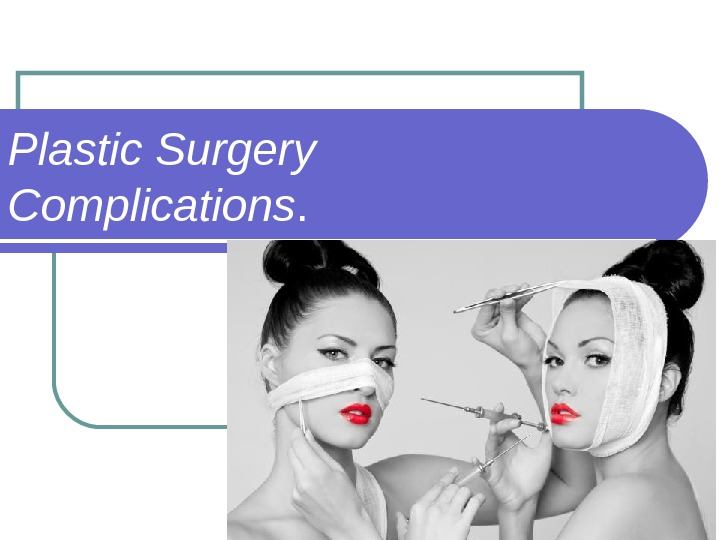 Plastic Surgery Complications.
