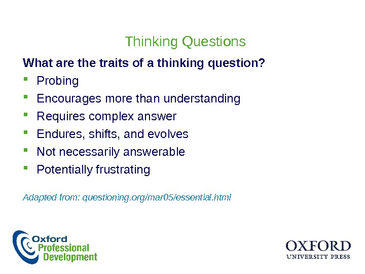 Thinking Questions What are the traits of a thinking question?  Probing Encourages more than