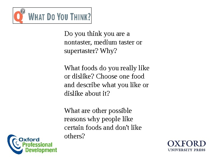 Do you think you are a nontaster, medium taster or supertaster? Why? What foods do you