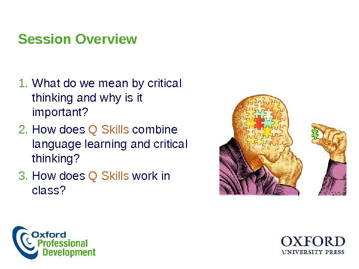 Session Overview 1. What do we mean by critical thinking and why is it important? 2.