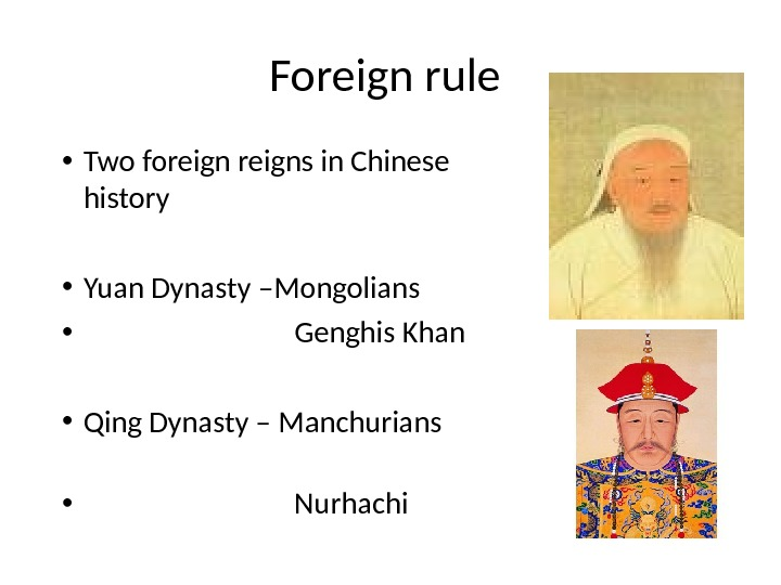 • Two foreigns in Chinese history • Yuan Dynasty –Mongolians  •