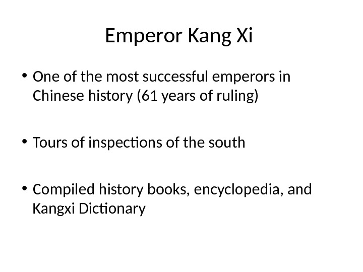 • One of the most successful emperors in Chinese history (61 years of ruling) •