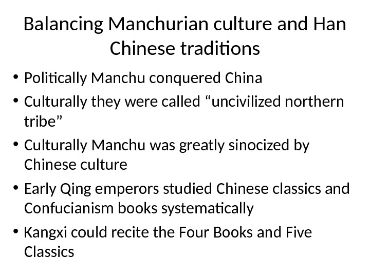 "• Politically Manchu conquered China  • Culturally they were called ""uncivilized northern tribe"" •"