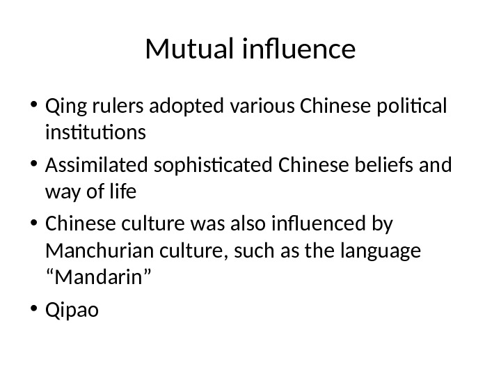 • Qing rulers adopted various Chinese political institutions • Assimilated sophisticated Chinese beliefs and way