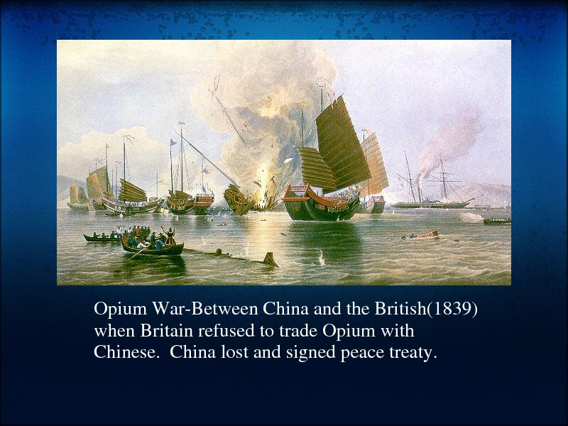 Opium. War. Between. Chinaandthe. British(1839) when. Britainrefusedtotrade. Opiumwith Chinese. Chinalostandsignedpeacetreaty.