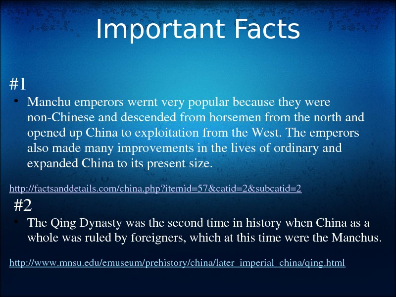 Important Facts #1 • Manchuemperorswerntverypopularbecausetheywere non. Chineseanddescendedfromhorsemenfromthenorthand openedup. Chinatoexploitationfromthe. West. Theemperors alsomademanyimprovementsinthelivesofordinaryand expanded. Chinatoitspresentsize.  http: