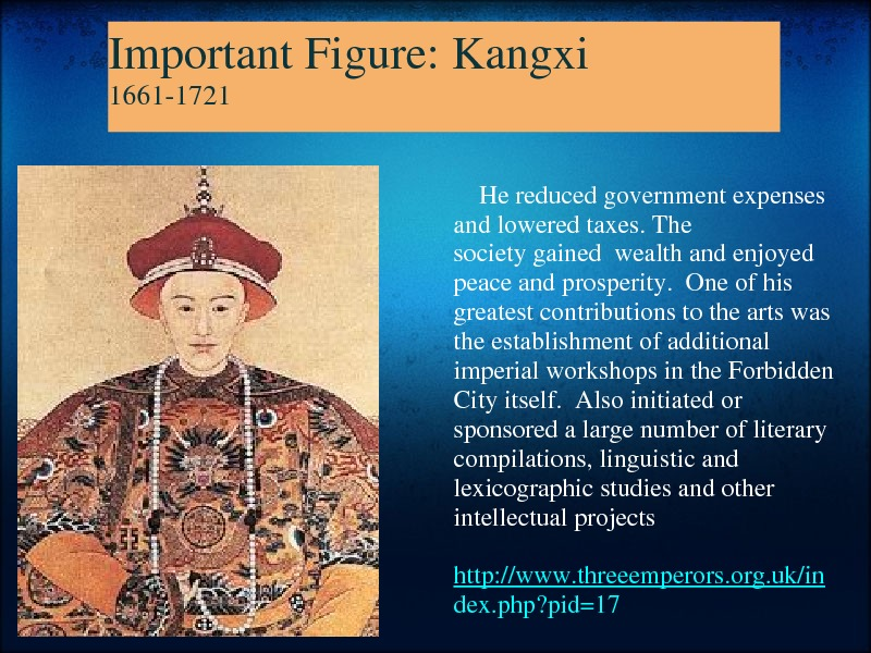 Important. Figure: Kangxi 16611721  Hereducedgovernmentexpenses andloweredtaxes. The societygainedwealthandenjoyed peaceandprosperity. Oneofhis greatestcontributionstotheartswas theestablishmentofadditional imperialworkshopsinthe. Forbidden Cityitself.