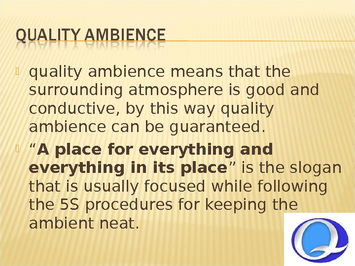 quality ambience means that the surrounding atmosphere is good and conductive, by this way quality