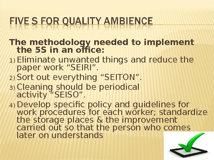 The methodology needed to implement the 5 S in an office: 1) Eliminate unwanted things and