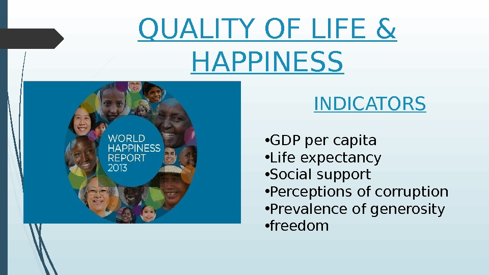 QUALITY OF LIFE & HAPPINESS INDICATORS • GDP per capita • Life expectancy • Social support