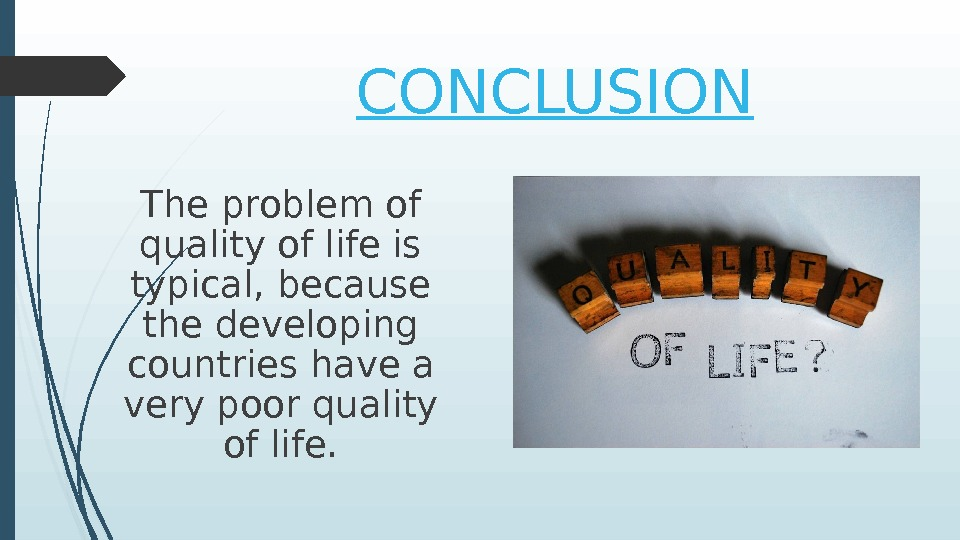 CONCLUSION The problem of quality of life is typical, because the developing countries have a very