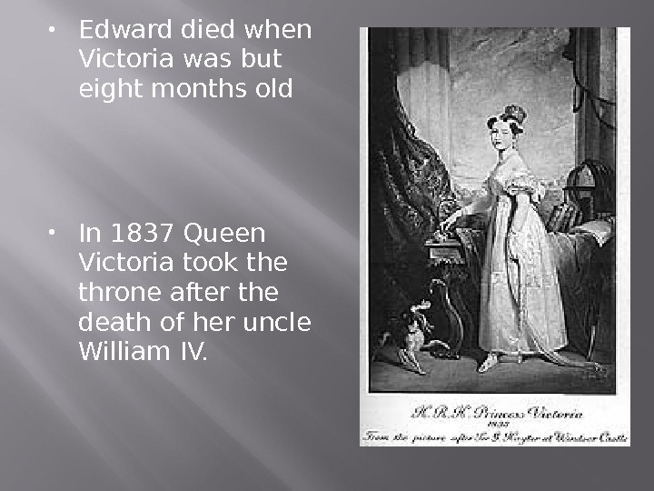 Edward died when Victoria was but eight months old  In 1837 Queen Victoria took