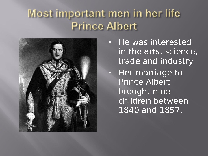 He was interested in the arts, science,  trade and industry Her marriage to Prince