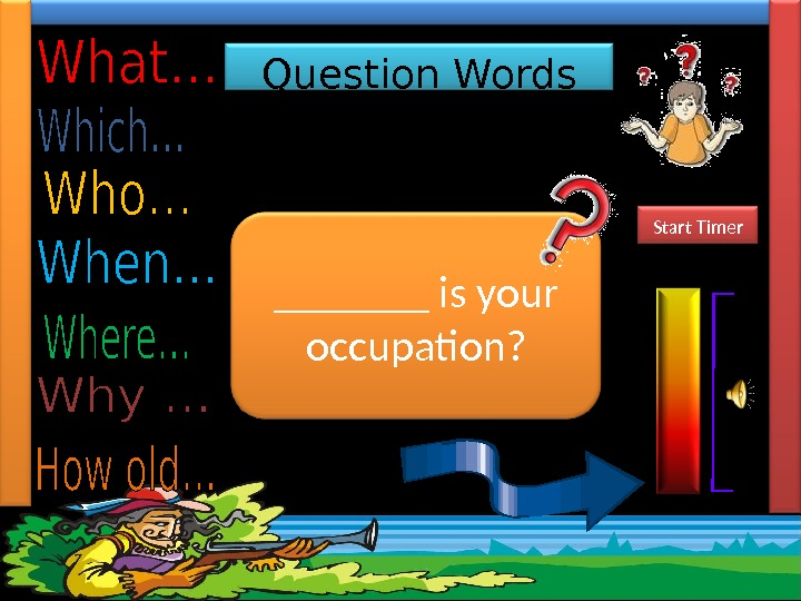 Question Words Complete the sentences with the most suitable Question Word.  _______ is your occupation?