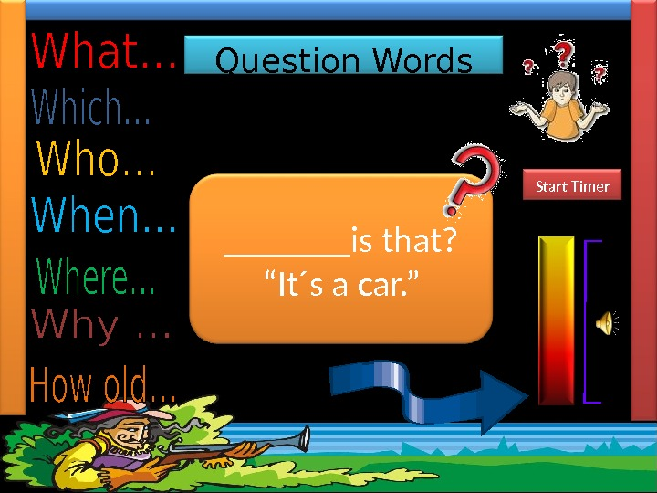 "Question Words Complete the sentences with the most suitable Question Word.  _______is that?  ""It´s"