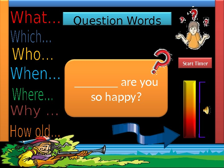Question Words Complete the sentences with the most suitable Question Word.  _______ are you so