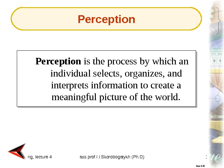 Marketing, lecture 4 ass. prof. I. I. Skorobogatykh (Ph. D) 19 Slide 5 -83 Perception is