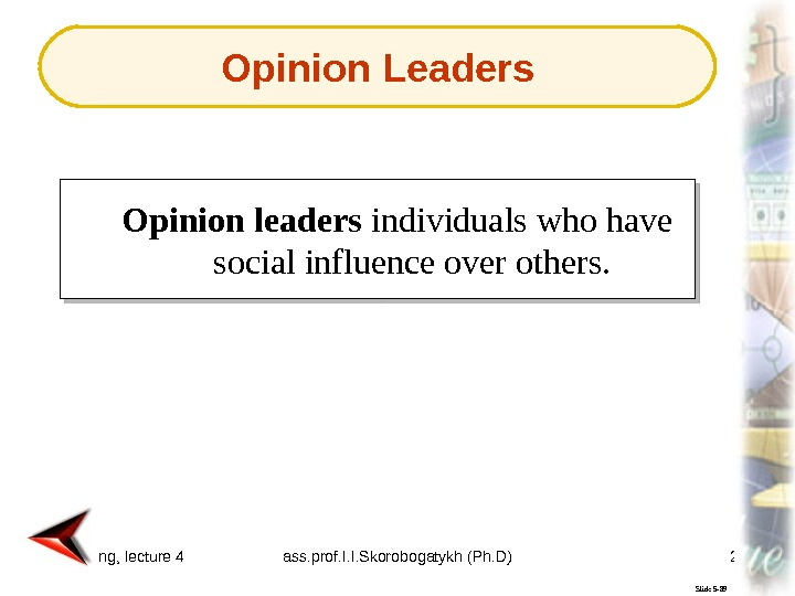 Marketing, lecture 4 ass. prof. I. I. Skorobogatykh (Ph. D) 25 Slide 5 -89 Opinion leaders