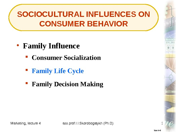 Marketing, lecture 4 ass. prof. I. I. Skorobogatykh (Ph. D) 28 SOCIOCULTURAL INFLUENCES ON CONSUMER BEHAVIOR