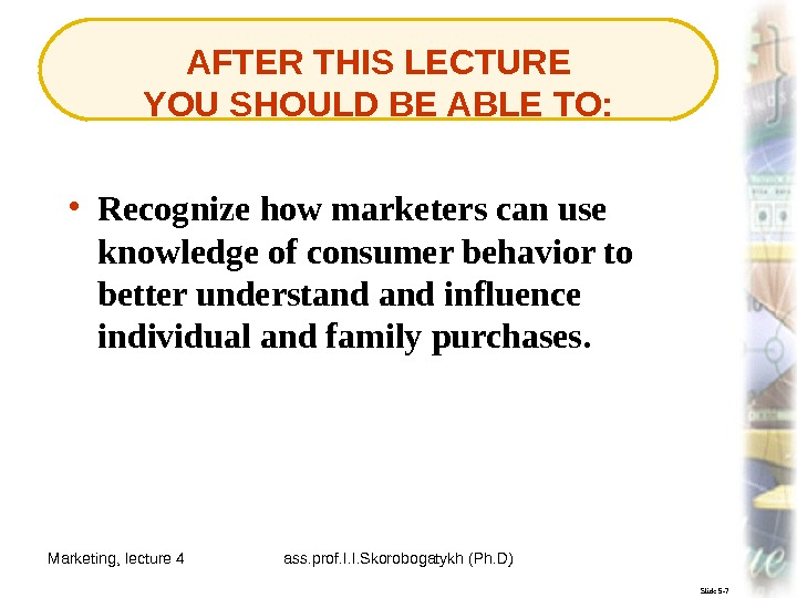 Marketing, lecture 4 ass. prof. I. I. Skorobogatykh (Ph. D) 4 Slide 5 -7 AFTER THIS