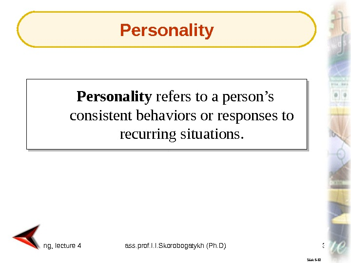 Marketing, lecture 4 ass. prof. I. I. Skorobogatykh (Ph. D) 32 Slide 5 -82 Personality refers