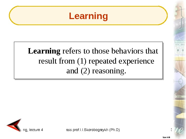 Marketing, lecture 4 ass. prof. I. I. Skorobogatykh (Ph. D) 34 Slide 5 -85 Learning refers