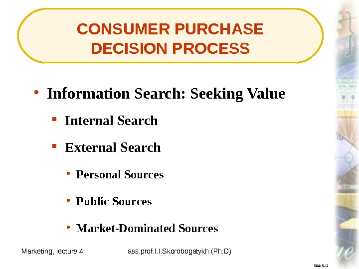 Marketing, lecture 4 ass. prof. I. I. Skorobogatykh (Ph. D) 9 CONSUMER PURCHASE DECISION PROCESS Slide