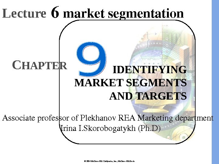 © 2004 Mc. Graw-Hill Companies, Inc. , Mc. Graw-Hill/Irwin IDENTIFYING MARKET SEGMENTS AND TARGETSC HAPTERLecture 6
