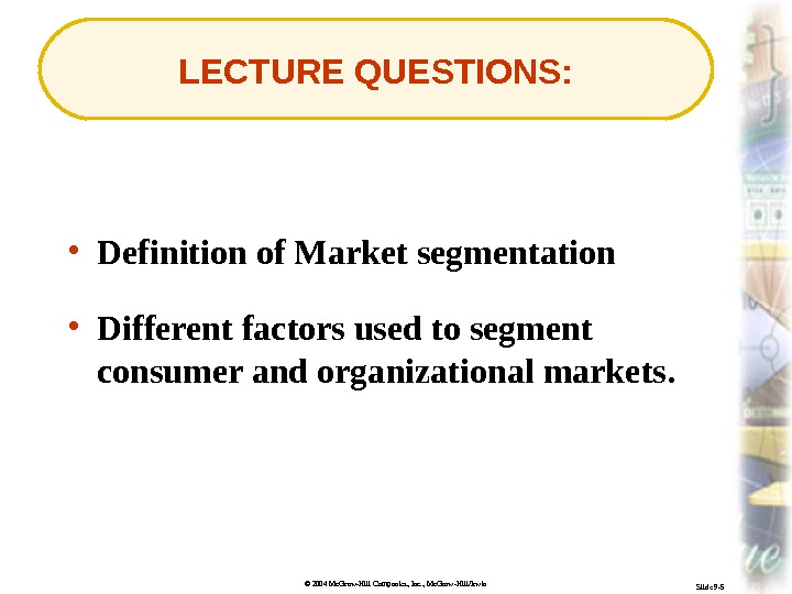 © 2004 Mc. Graw-Hill Companies, Inc. , Mc. Graw-Hill/Irwin Slide 9 -5 LECTURE QUESTIONS:  •