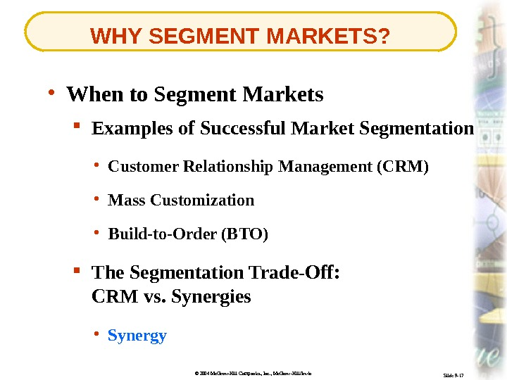 © 2004 Mc. Graw-Hill Companies, Inc. , Mc. Graw-Hill/Irwin Slide 9 -17 WHY SEGMENT MARKETS? Examples