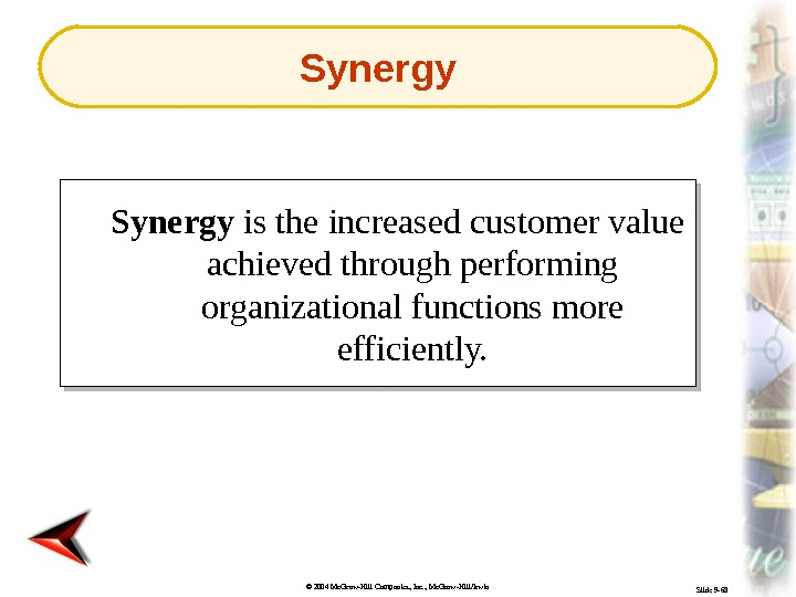 © 2004 Mc. Graw-Hill Companies, Inc. , Mc. Graw-Hill/Irwin Slide 9 -68 Synergy is the increased
