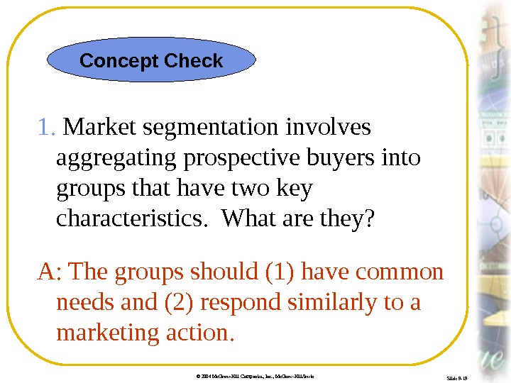 © 2004 Mc. Graw-Hill Companies, Inc. , Mc. Graw-Hill/Irwin Slide 9 -19 1.  Market segmentation