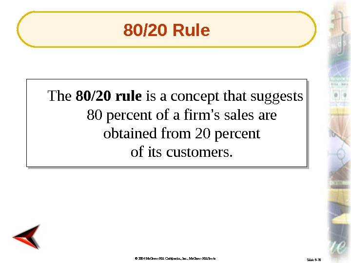 © 2004 Mc. Graw-Hill Companies, Inc. , Mc. Graw-Hill/Irwin Slide 9 -70 The 80/20 rule is