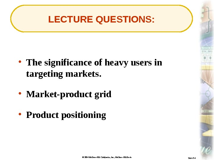 © 2004 Mc. Graw-Hill Companies, Inc. , Mc. Graw-Hill/Irwin Slide 9 -6 LECTURE QUESTIONS:  •