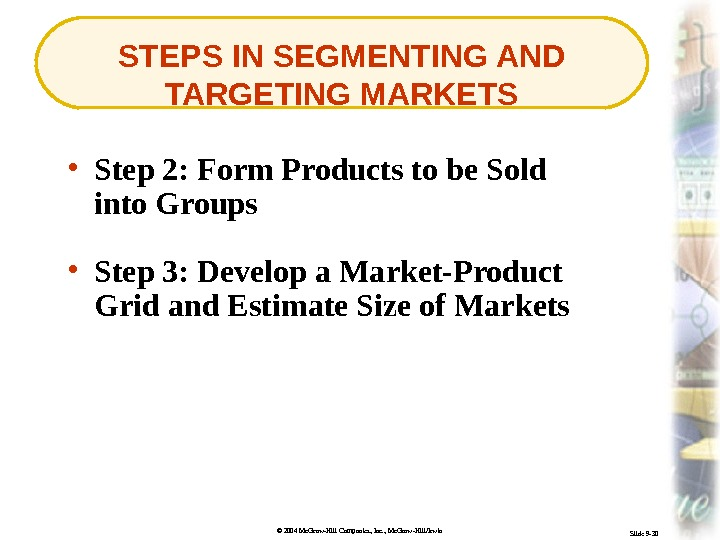 © 2004 Mc. Graw-Hill Companies, Inc. , Mc. Graw-Hill/Irwin Slide 9 -30 STEPS IN SEGMENTING AND