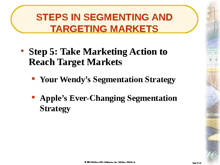 © 2004 Mc. Graw-Hill Companies, Inc. , Mc. Graw-Hill/Irwin Slide 9 -34 STEPS IN SEGMENTING AND