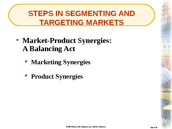 © 2004 Mc. Graw-Hill Companies, Inc. , Mc. Graw-Hill/Irwin Slide 9 -39 STEPS IN SEGMENTING AND