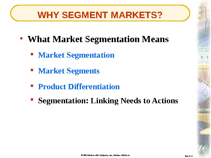 © 2004 Mc. Graw-Hill Companies, Inc. , Mc. Graw-Hill/Irwin. WHY SEGMENT MARKETS? Slide 9 -11 •
