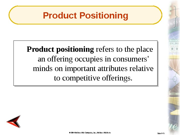 © 2004 Mc. Graw-Hill Companies, Inc. , Mc. Graw-Hill/Irwin Slide 9 -71 Product positioning refers to