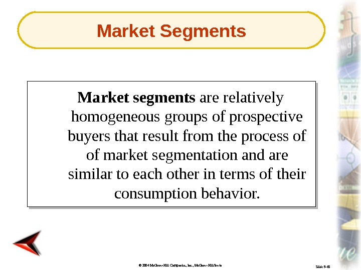 © 2004 Mc. Graw-Hill Companies, Inc. , Mc. Graw-Hill/Irwin Slide 9 -65 Market segments are relatively