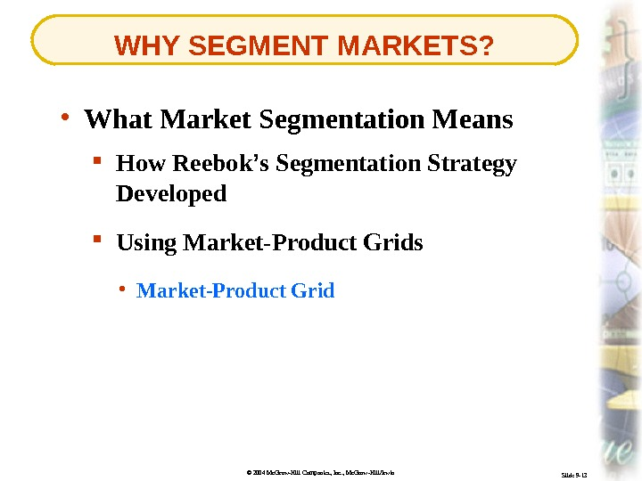 © 2004 Mc. Graw-Hill Companies, Inc. , Mc. Graw-Hill/Irwin Slide 9 -13 WHY SEGMENT MARKETS? Using