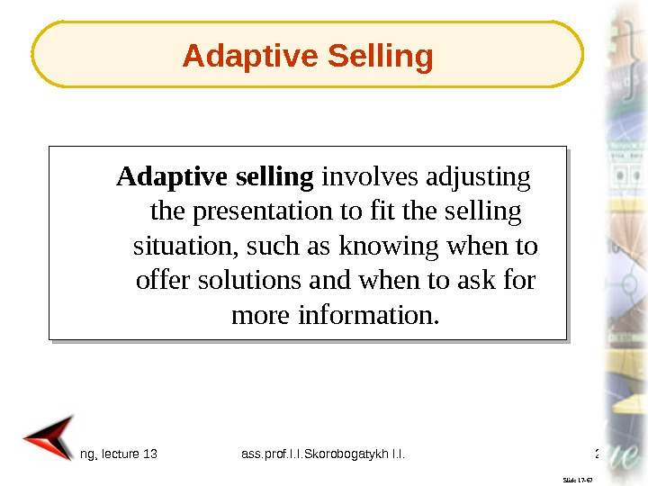 Marketing, lecture 13 ass. prof. I. I. Skorobogatykh I. I. 20 Slide 17 -67 Adaptive selling