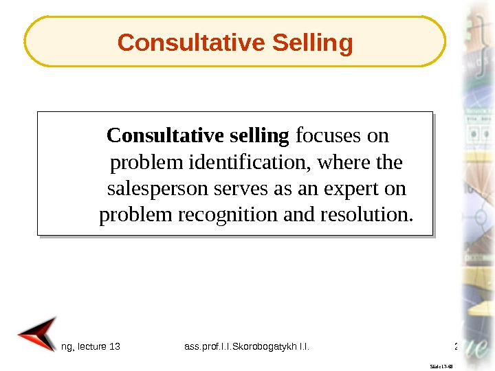 Marketing, lecture 13 ass. prof. I. I. Skorobogatykh I. I. 21 Slide 17 -68 Consultative selling