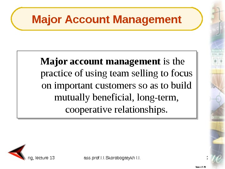 Marketing, lecture 13 ass. prof. I. I. Skorobogatykh I. I. 29 Slide 17 -70 Major account