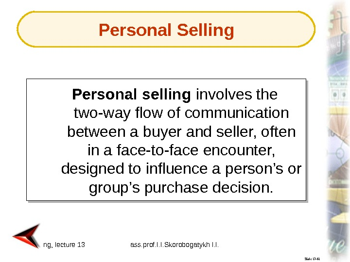 Marketing, lecture 13 ass. prof. I. I. Skorobogatykh I. I. 5 Slide 17 -61 Personal selling