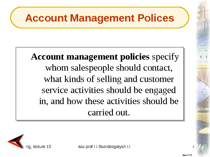 Marketing, lecture 13 ass. prof. I. I. Skorobogatykh I. I. 42 Slide 17 -71 Account management